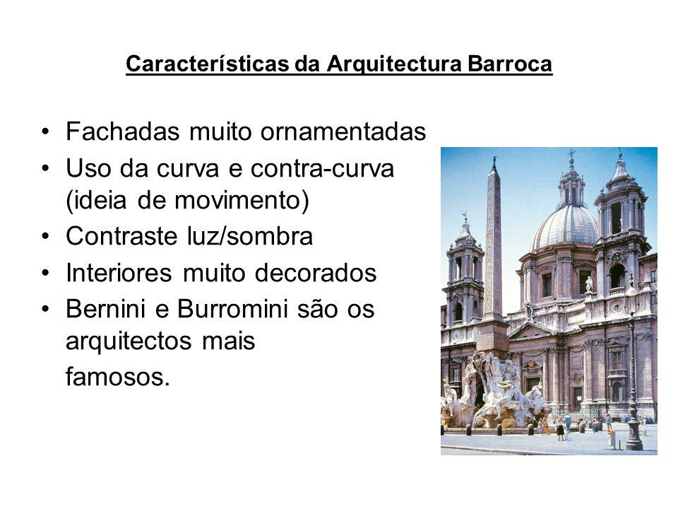 Características da Arquitectura Barroca Fachadas muito ornamentadas Uso da curva e contra-curva (ideia de movimento) Contraste luz/sombra Interiores m