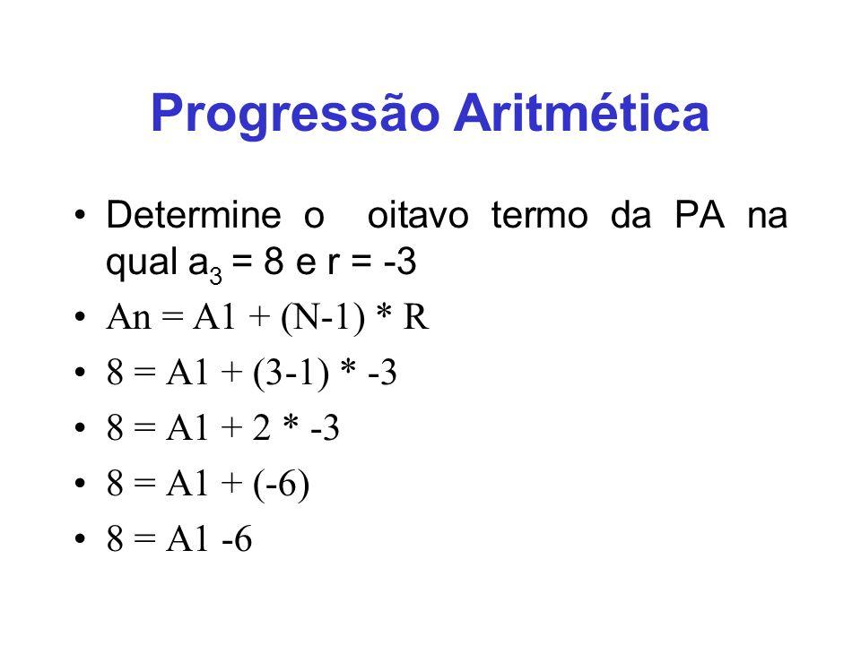 Progressão Aritmética Determine o oitavo termo da PA na qual a 3 = 8 e r = -3 An = A1 + (N-1) * R 8 = A1 + (3-1) * -3 8 = A1 + 2 * -3 8 = A1 + (-6) 8