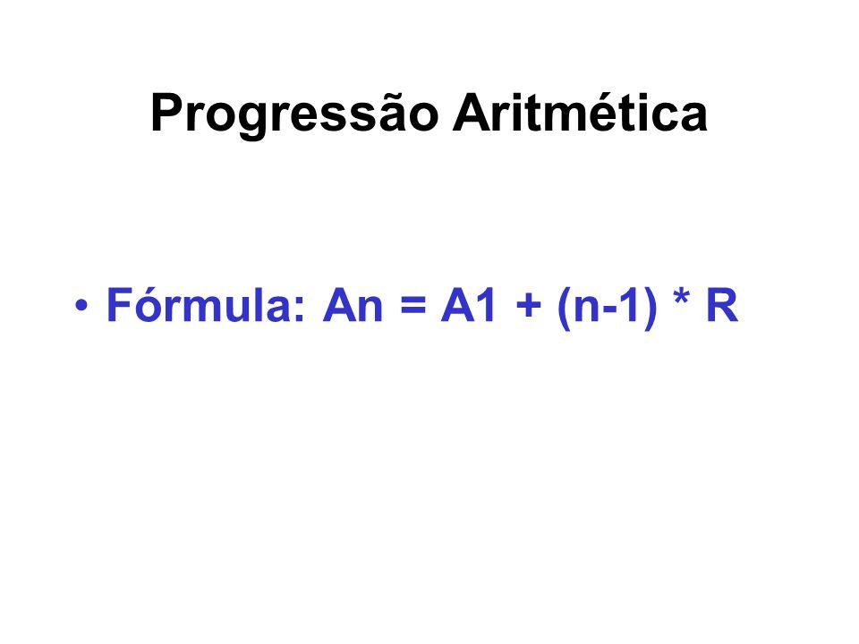 Progressão Aritmética Fórmula: An = A1 + (n-1) * R Uma progressão aritmética é uma seqüência numérica em que cada termo, a partir do segundo, é igual à soma do termo anterior com uma constante R.