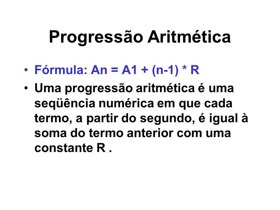 Progressão Aritmética Fórmula: An = A1 + (n-1) * R Uma progressão aritmética é uma seqüência numérica em que cada termo, a partir do segundo, é igual