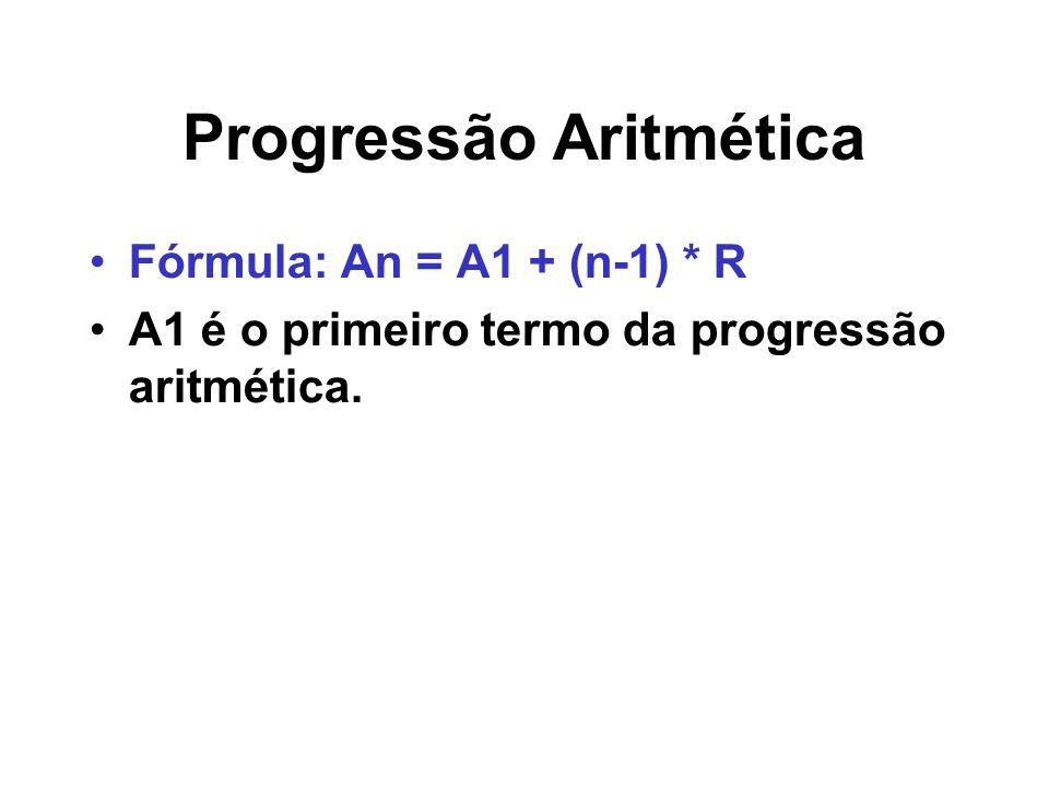 Progressão Aritmética Fórmula: An = A1 + (n-1) * R A1 é o primeiro termo da progressão aritmética.