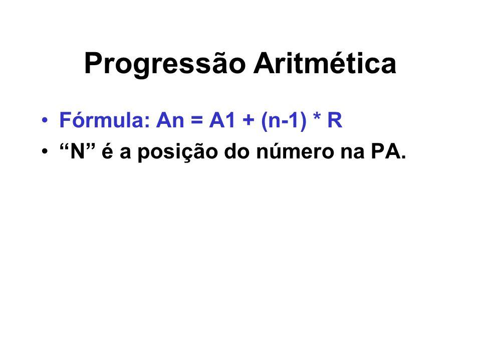 Progressão Aritmética Fórmula: An = A1 + (n-1) * R N é a posição do número na PA.