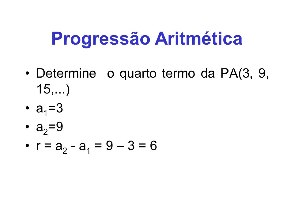 Progressão Aritmética Determine o oitavo termo da PA na qual a 3 = 8 e r = -3 An = A1 + (N-1) * R 8 = A1 + (3-1) * -3 8 = A1 + 2 * -3 8 = A1 + (-6) 8 = A1 -6
