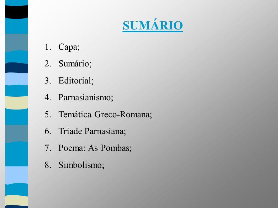 SUMÁRIO 1.Capa; 2.Sumário; 3.Editorial; 4.Parnasianismo; 5.Temática Greco-Romana; 6.Tríade Parnasiana; 7.Poema: As Pombas; 8.Simbolismo;