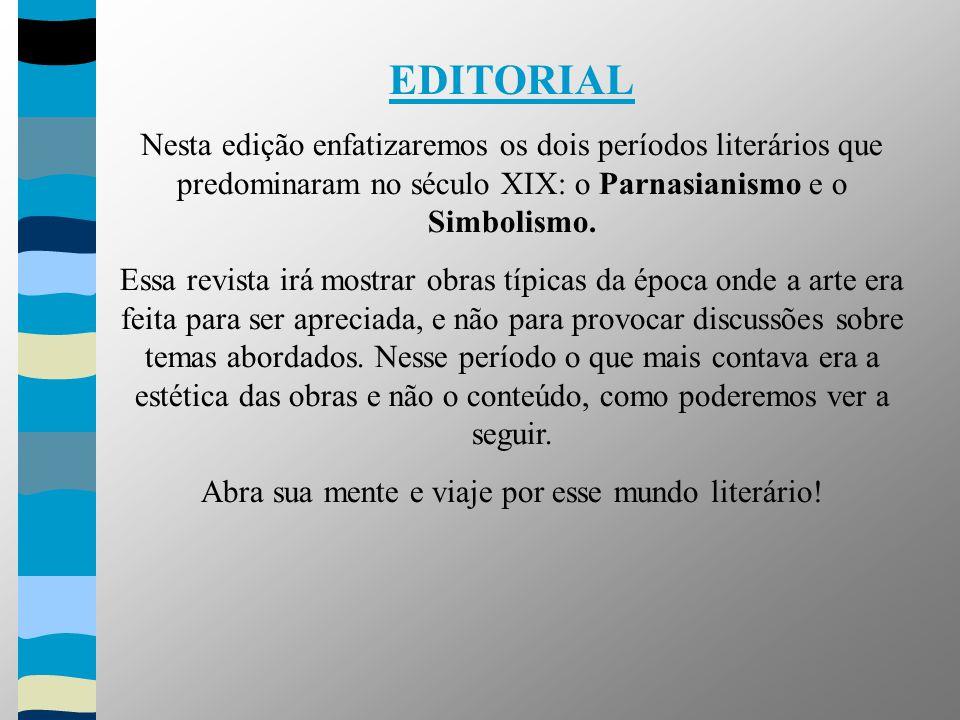 EDITORIAL Nesta edição enfatizaremos os dois períodos literários que predominaram no século XIX: o Parnasianismo e o Simbolismo.
