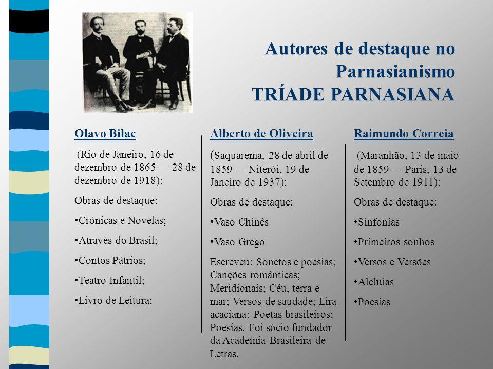 Olavo Bilac (Rio de Janeiro, 16 de dezembro de 1865 28 de dezembro de 1918): Obras de destaque: Crônicas e Novelas; Através do Brasil; Contos Pátrios;
