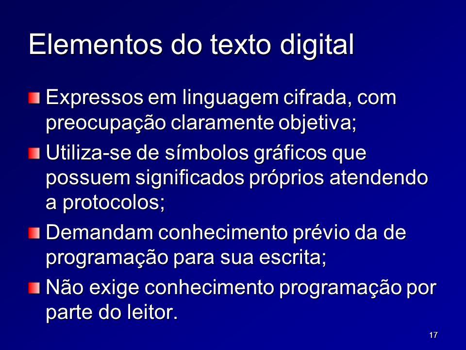 17 Elementos do texto digital Expressos em linguagem cifrada, com preocupação claramente objetiva; Utiliza-se de símbolos gráficos que possuem signifi