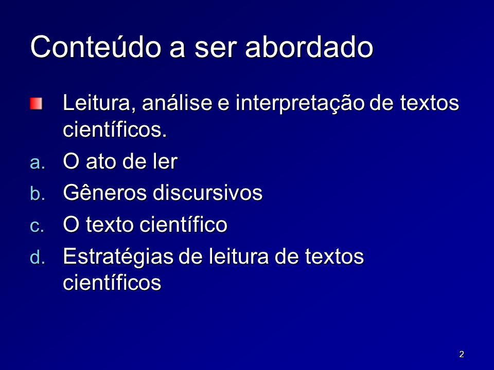 2 Conteúdo a ser abordado Leitura, análise e interpretação de textos científicos. a. O ato de ler b. Gêneros discursivos c. O texto científico d. Estr
