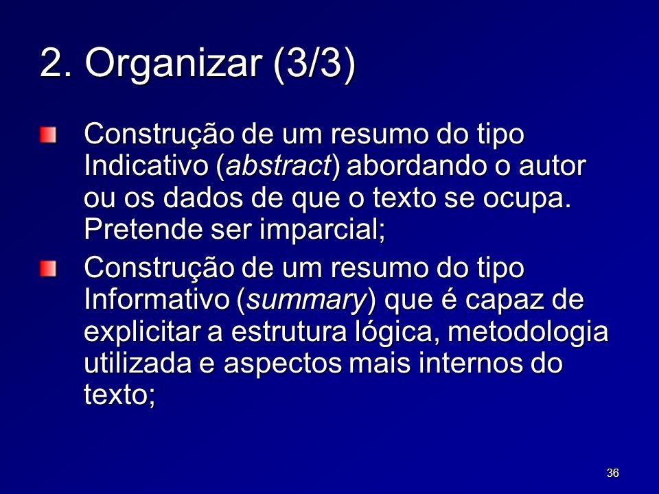 36 2. Organizar (3/3) Construção de um resumo do tipo Indicativo (abstract) abordando o autor ou os dados de que o texto se ocupa. Pretende ser imparc