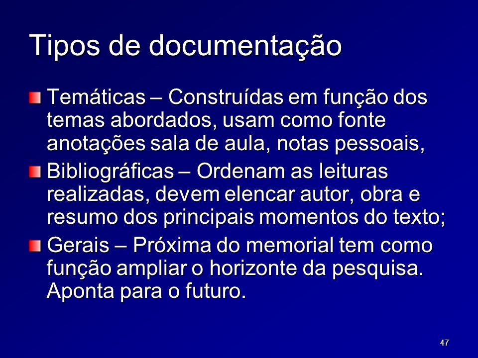 47 Tipos de documentação Temáticas – Construídas em função dos temas abordados, usam como fonte anotações sala de aula, notas pessoais, Bibliográficas