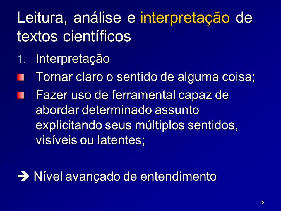 5 Leitura, análise e interpretação de textos científicos 1. Interpretação Tornar claro o sentido de alguma coisa; Fazer uso de ferramental capaz de ab