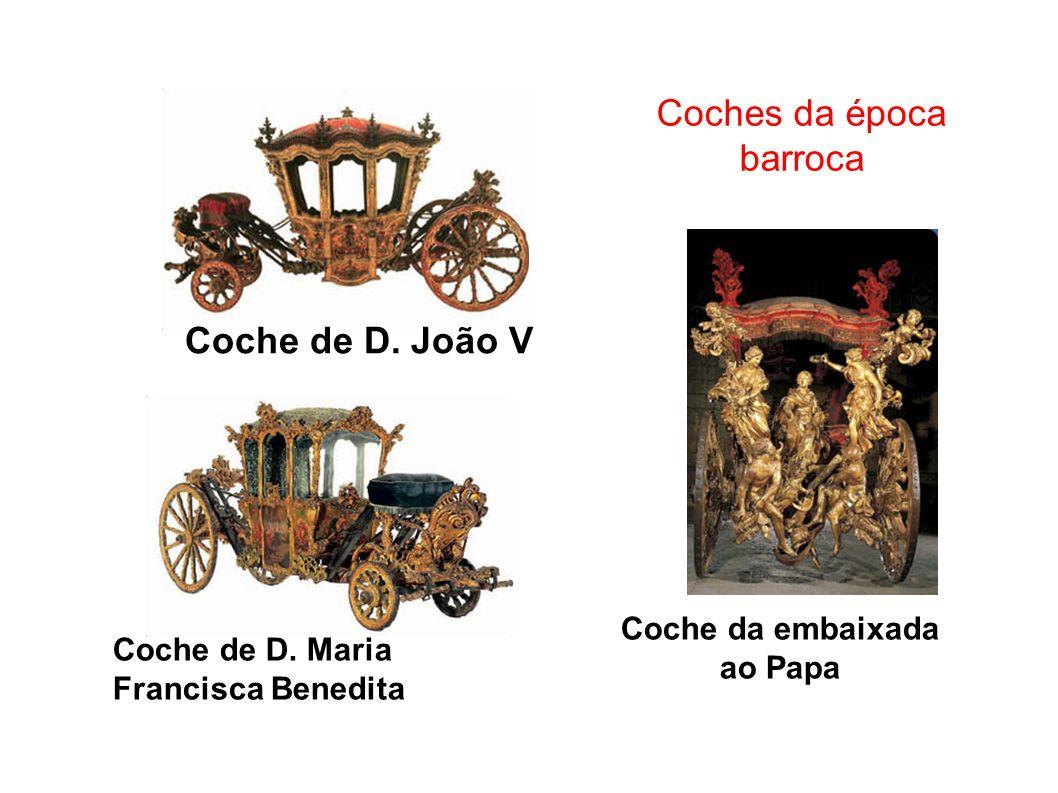 Coches da época barroca Coche de D. João V Coche da embaixada ao Papa Coche de D. Maria Francisca Benedita