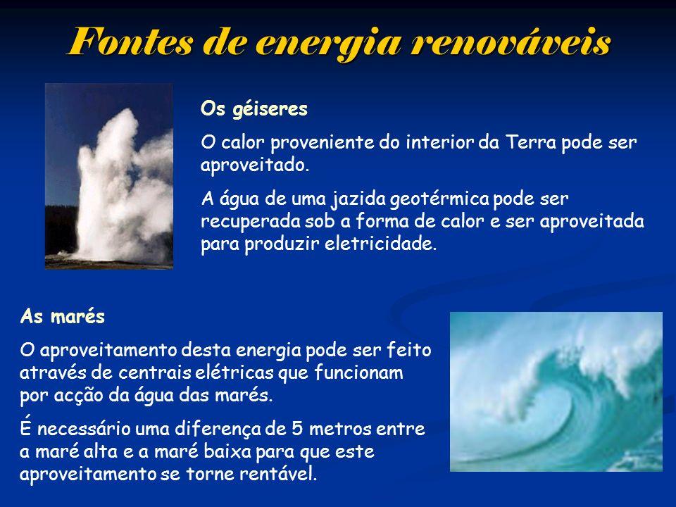 Fontes de energia renováveis As marés O aproveitamento desta energia pode ser feito através de centrais elétricas que funcionam por acção da água das