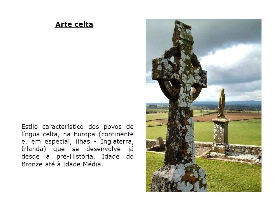 Arte celta Estilo característico dos povos de língua celta, na Europa (continente e, em especial, ilhas - Inglaterra, Irlanda) que se desenvolve já de