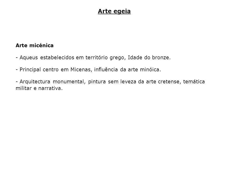 Arte micénica - Aqueus estabelecidos em território grego, Idade do bronze. - Principal centro em Micenas, influência da arte minóica. - Arquitectura m