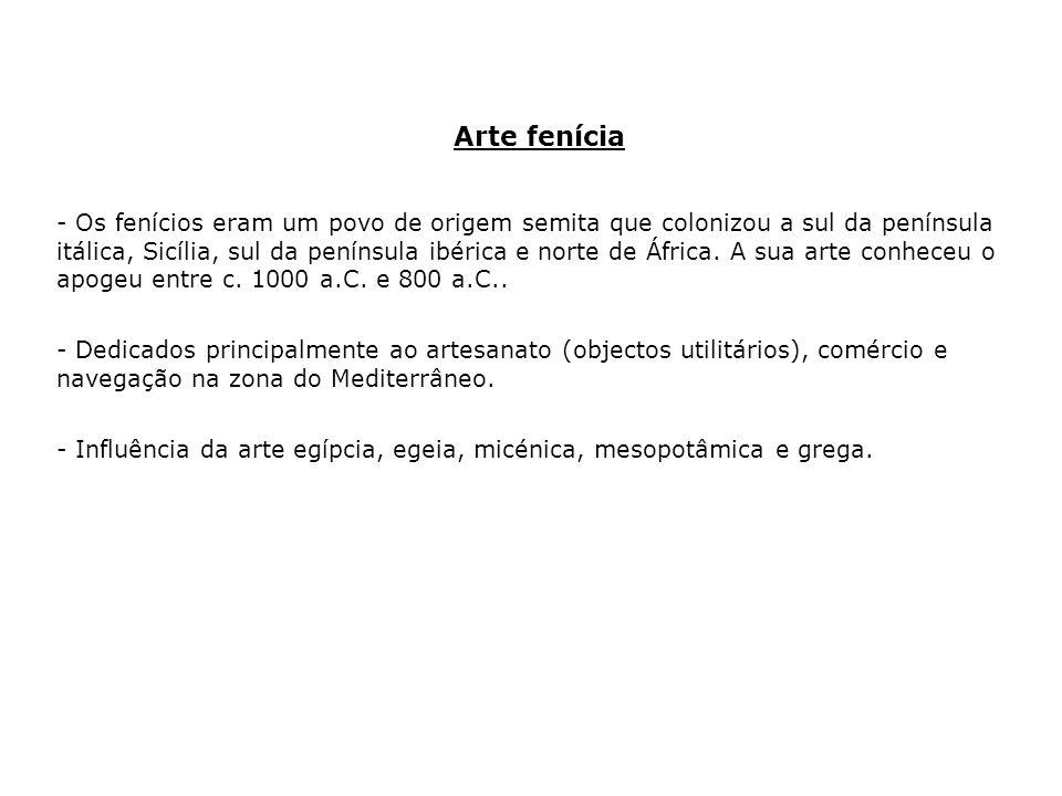 Arte fenícia - Os fenícios eram um povo de origem semita que colonizou a sul da península itálica, Sicília, sul da península ibérica e norte de África