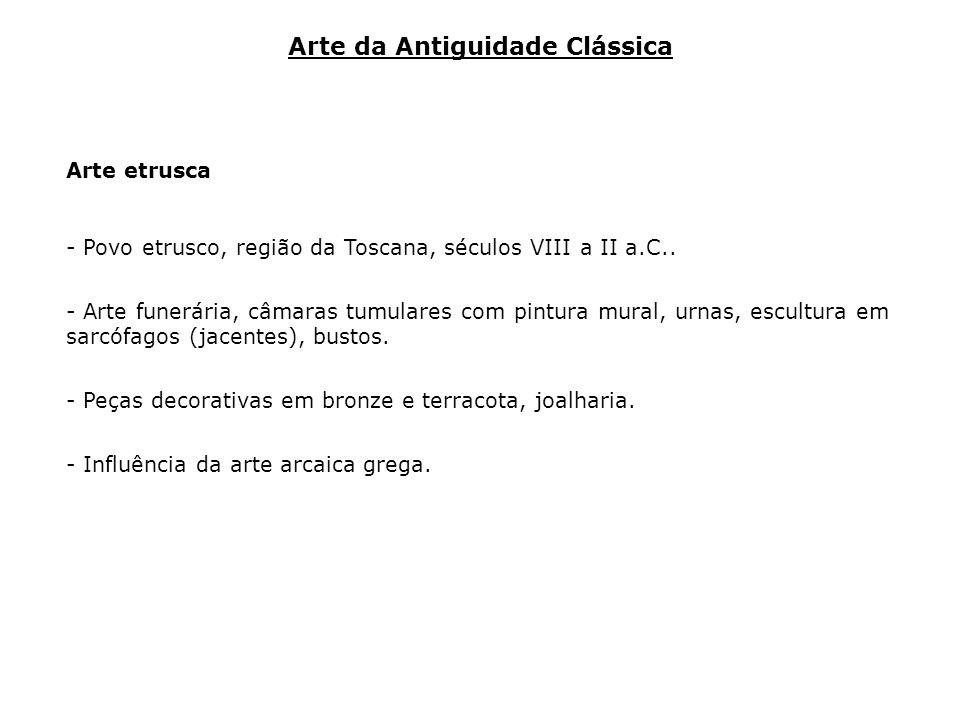 Arte etrusca - Povo etrusco, região da Toscana, séculos VIII a II a.C.. - Arte funerária, câmaras tumulares com pintura mural, urnas, escultura em sar