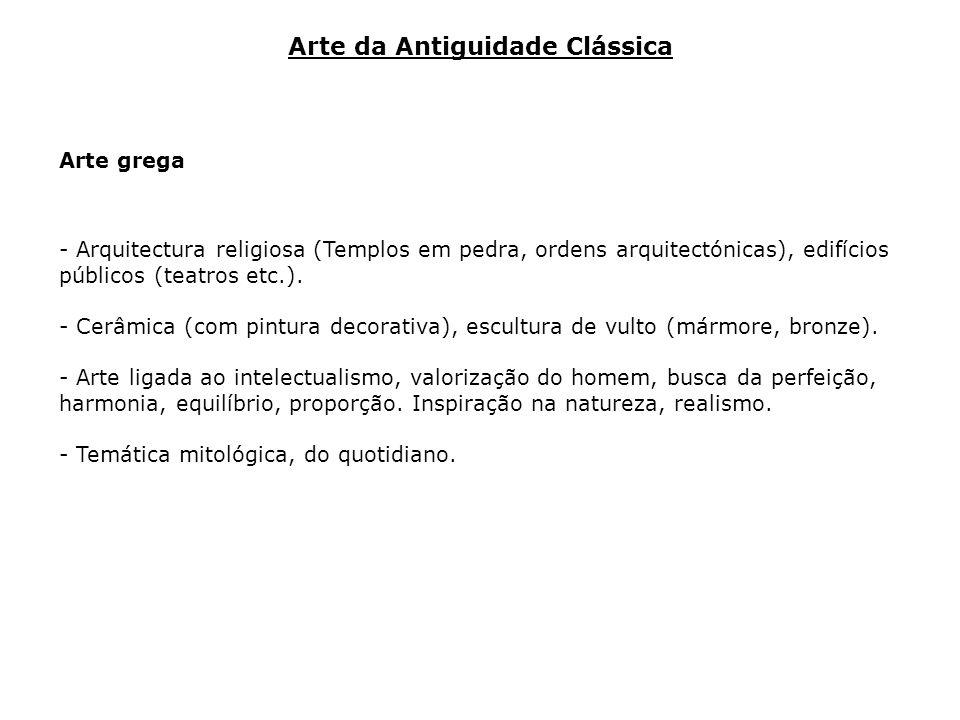 Arte grega - Arquitectura religiosa (Templos em pedra, ordens arquitectónicas), edifícios públicos (teatros etc.). - Cerâmica (com pintura decorativa)