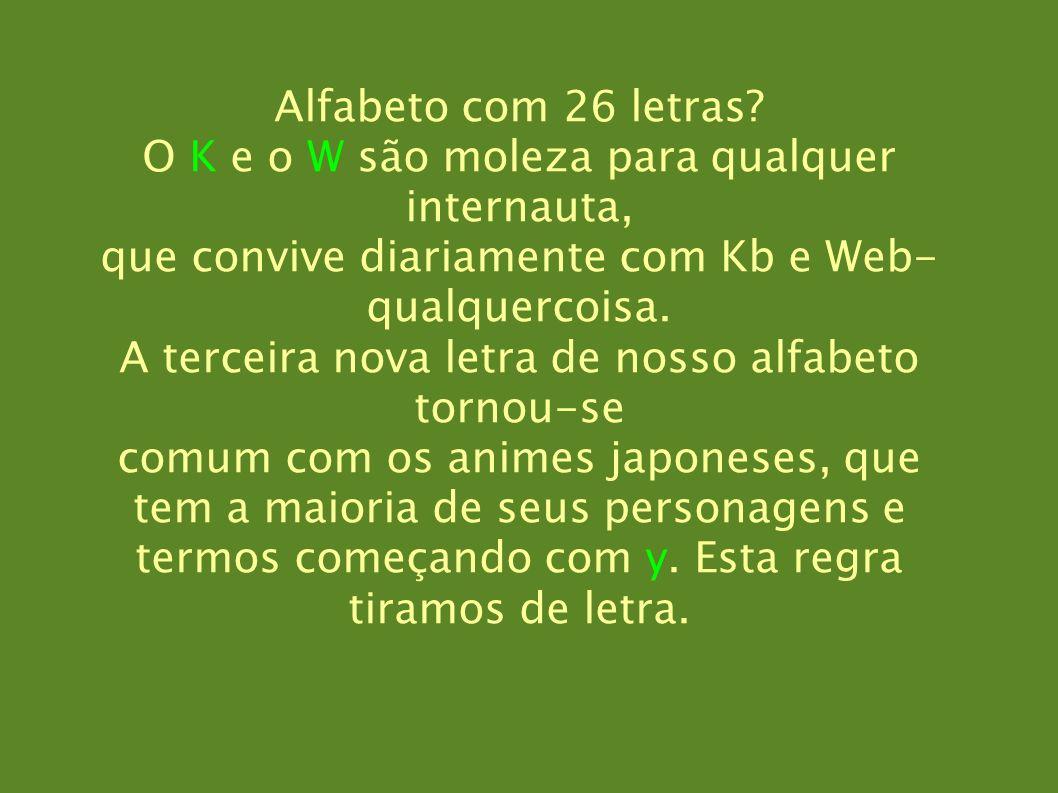 Alfabeto com 26 letras? O K e o W são moleza para qualquer internauta, que convive diariamente com Kb e Web- qualquercoisa. A terceira nova letra de n