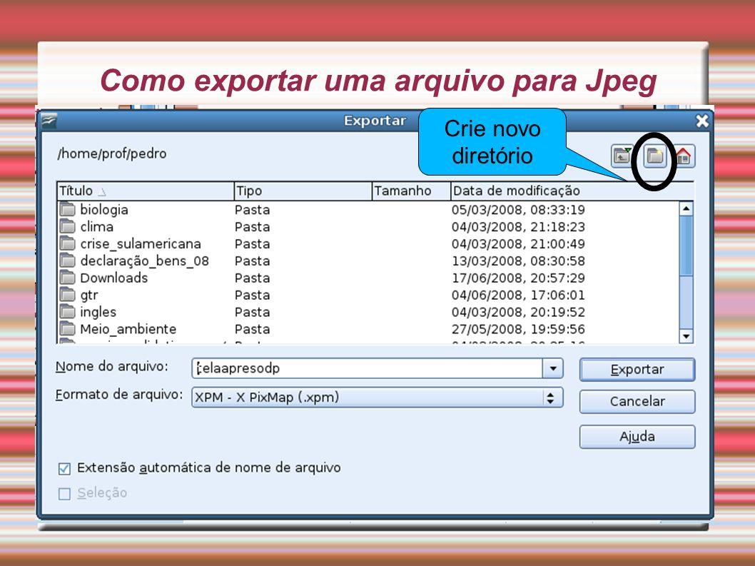 Como exportar uma arquivo para Jpeg Crie novo diretório