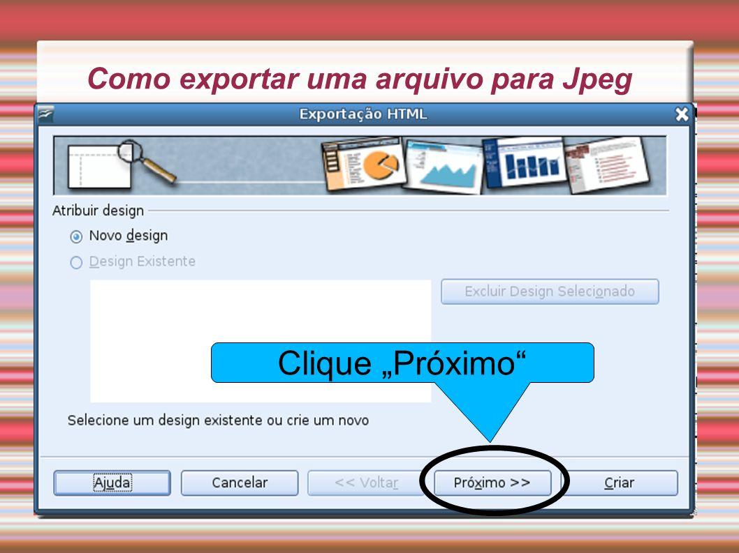 Como exportar uma arquivo para Jpeg Clique Próximo