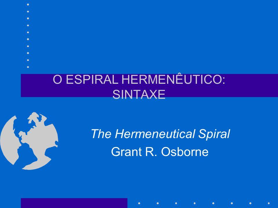 O ESPIRAL HERMENÊUTICO: SINTAXE The Hermeneutical Spiral Grant R. Osborne