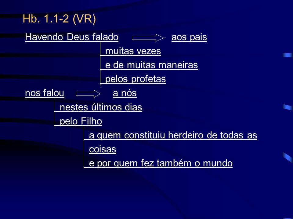 Hb. 1.1-2 (VR) Havendo Deus faladoaos pais muitas vezes e de muitas maneiras pelos profetas nos falou a nós nestes últimos dias pelo Filho a quem cons