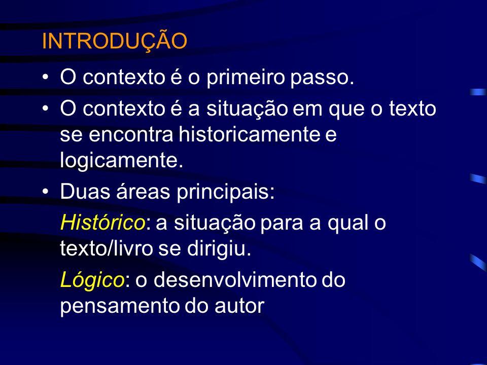INTRODUÇÃO O contexto é o primeiro passo. O contexto é a situação em que o texto se encontra historicamente e logicamente. Duas áreas principais: Hist