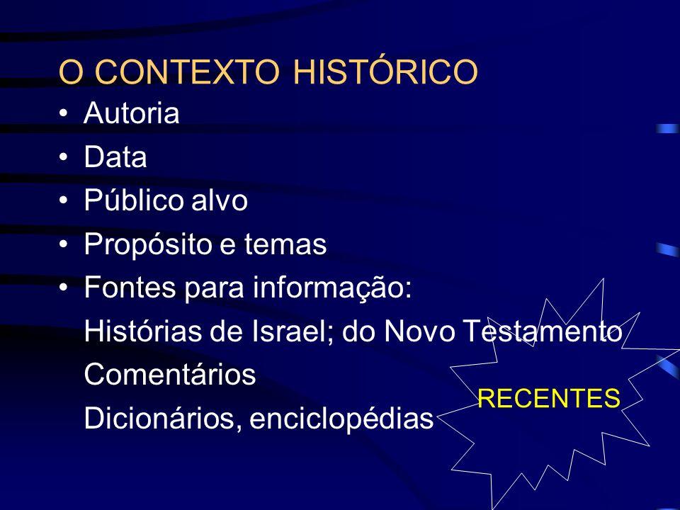O CONTEXTO HISTÓRICO Autoria Data Público alvo Propósito e temas Fontes para informação: Histórias de Israel; do Novo Testamento Comentários Dicionári