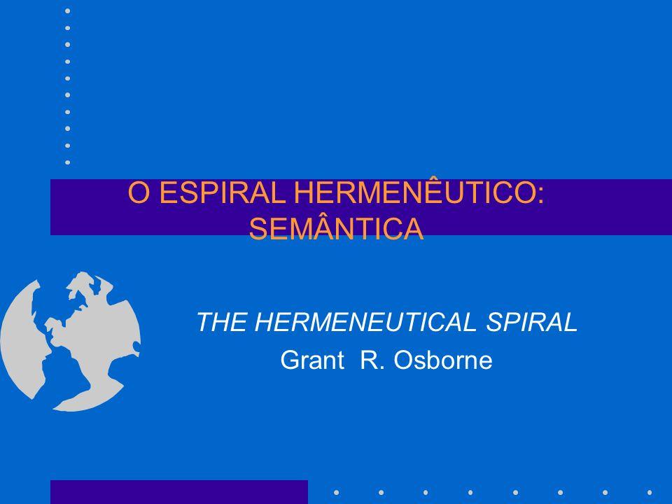 O ESPIRAL HERMENÊUTICO: SEMÂNTICA THE HERMENEUTICAL SPIRAL Grant R. Osborne