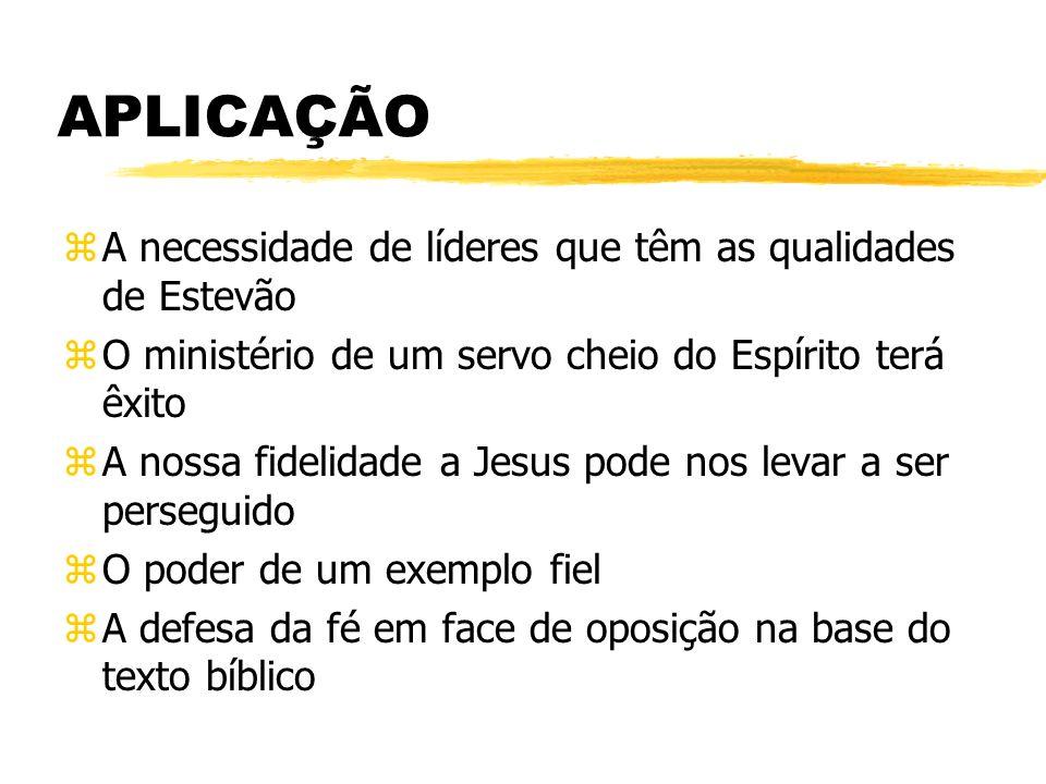 APLICAÇÃO zA necessidade de líderes que têm as qualidades de Estevão zO ministério de um servo cheio do Espírito terá êxito zA nossa fidelidade a Jesu