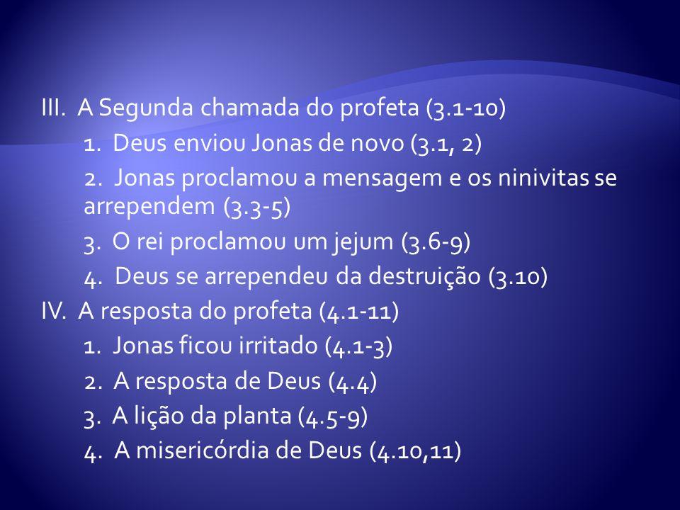 III. A Segunda chamada do profeta (3.1-10) 1. Deus enviou Jonas de novo (3.1, 2) 2. Jonas proclamou a mensagem e os ninivitas se arrependem (3.3-5) 3.
