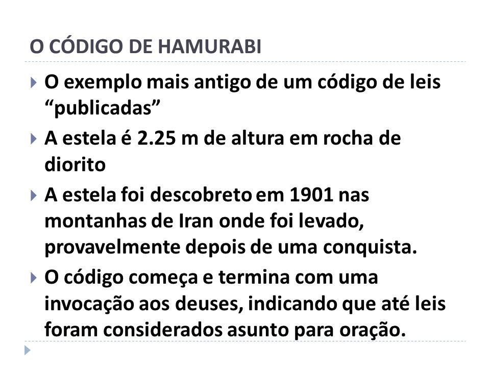 O CÓDIGO DE HAMURABI O exemplo mais antigo de um código de leis publicadas A estela é 2.25 m de altura em rocha de diorito A estela foi descobreto em