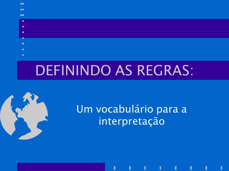 DEFININDO AS REGRAS: Um vocabulário para a interpretação