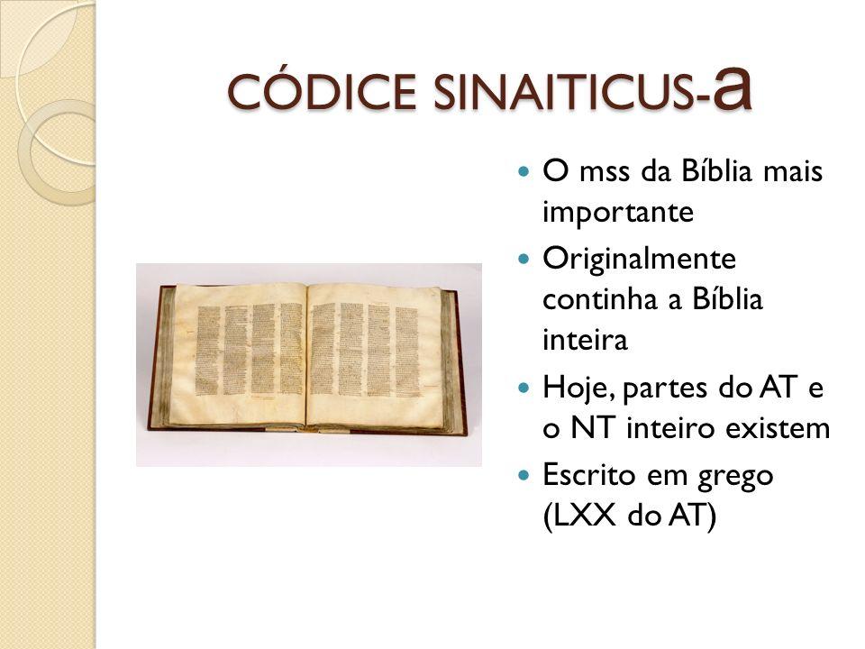 CÓDICE SINAITICUS- a O mss da Bíblia mais importante Originalmente continha a Bíblia inteira Hoje, partes do AT e o NT inteiro existem Escrito em greg