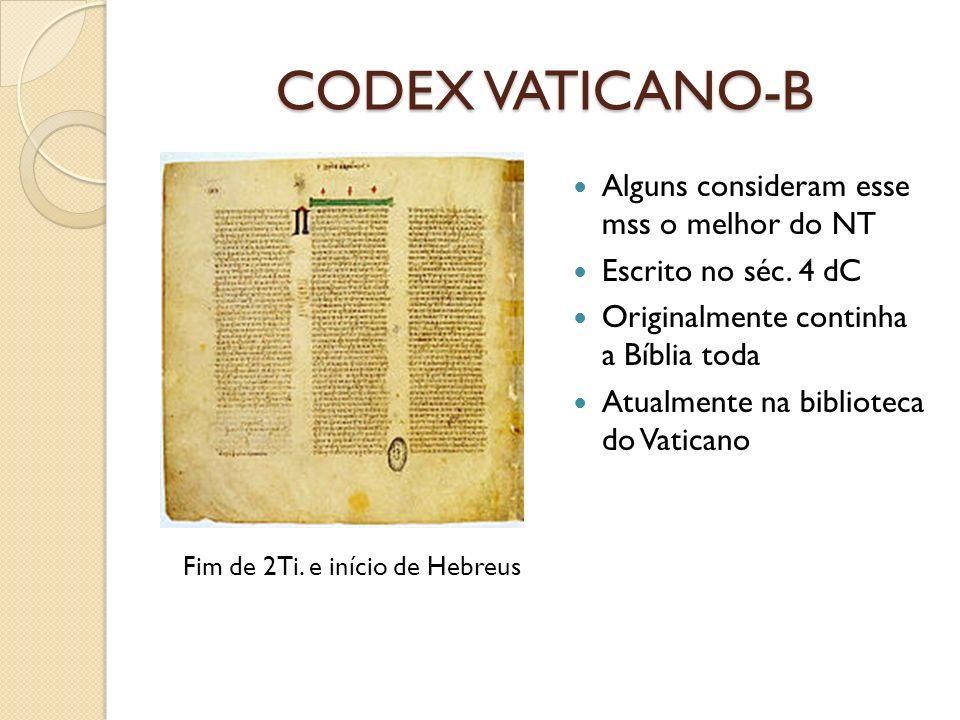 CODEX VATICANO-B Alguns consideram esse mss o melhor do NT Escrito no séc. 4 dC Originalmente continha a Bíblia toda Atualmente na biblioteca do Vatic