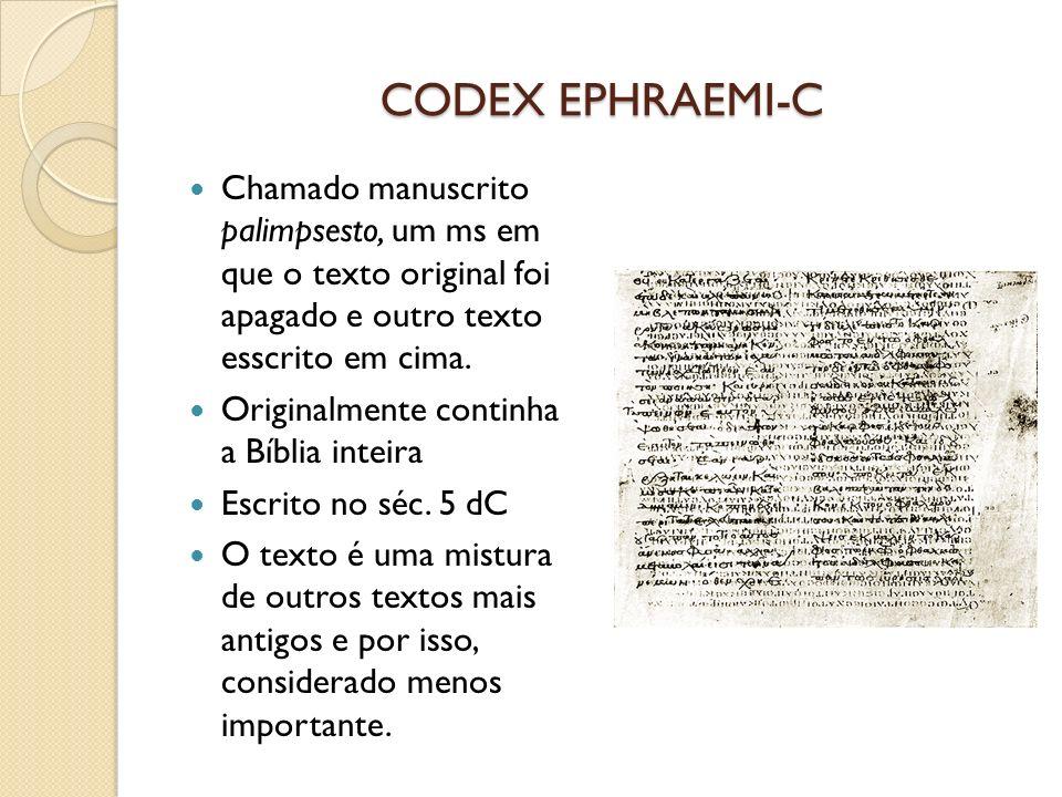 CODEX EPHRAEMI-C Chamado manuscrito palimpsesto, um ms em que o texto original foi apagado e outro texto esscrito em cima. Originalmente continha a Bí