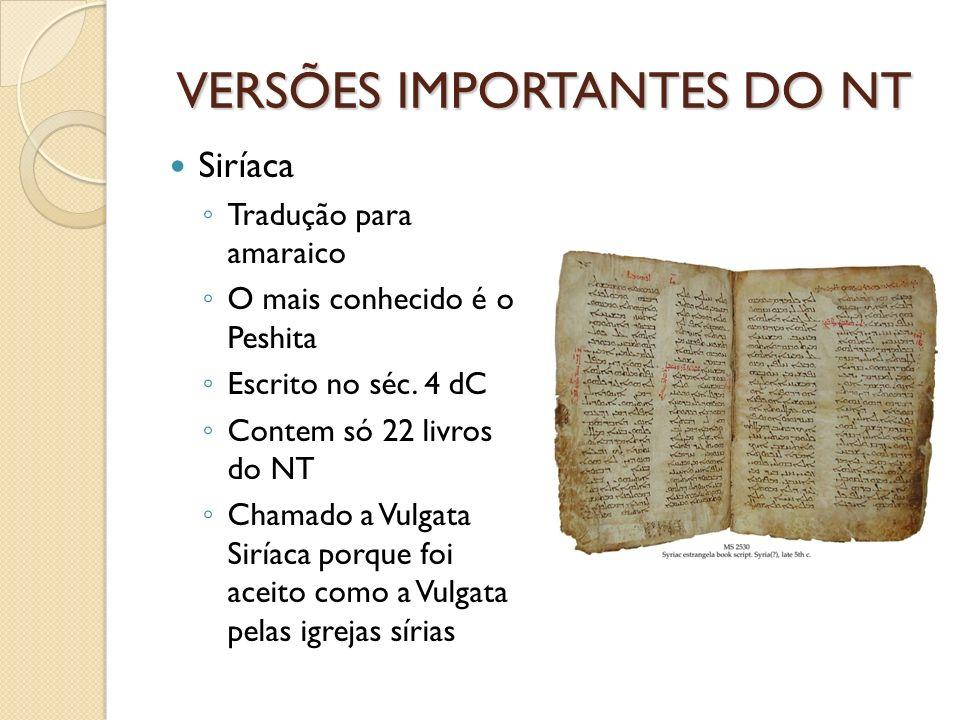 VERSÕES IMPORTANTES DO NT Siríaca Tradução para amaraico O mais conhecido é o Peshita Escrito no séc. 4 dC Contem só 22 livros do NT Chamado a Vulgata