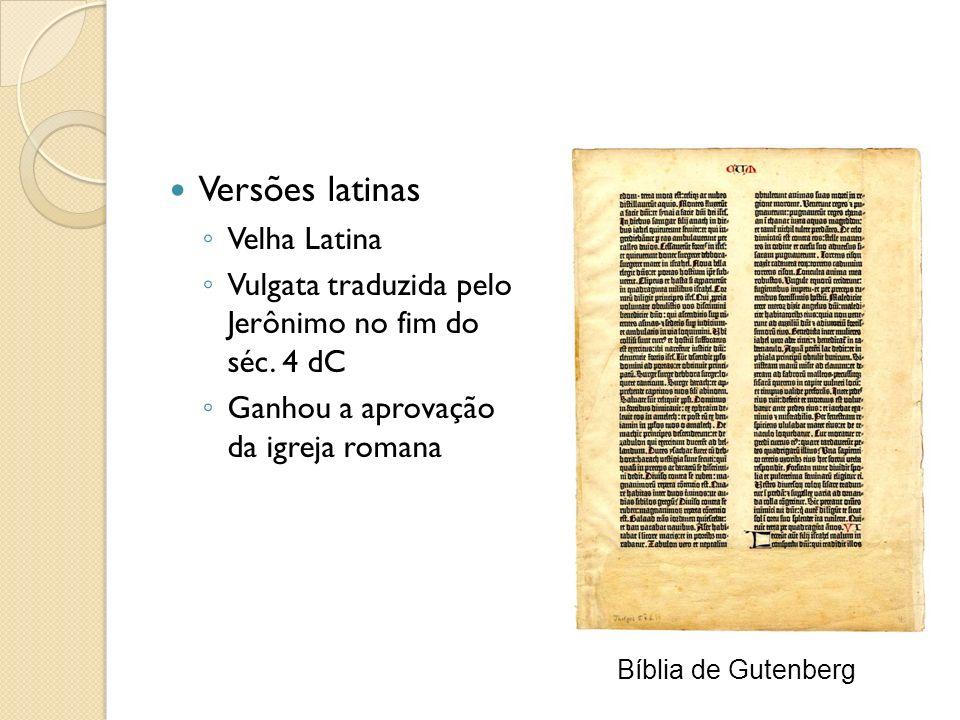 Versões latinas Velha Latina Vulgata traduzida pelo Jerônimo no fim do séc. 4 dC Ganhou a aprovação da igreja romana Bíblia de Gutenberg