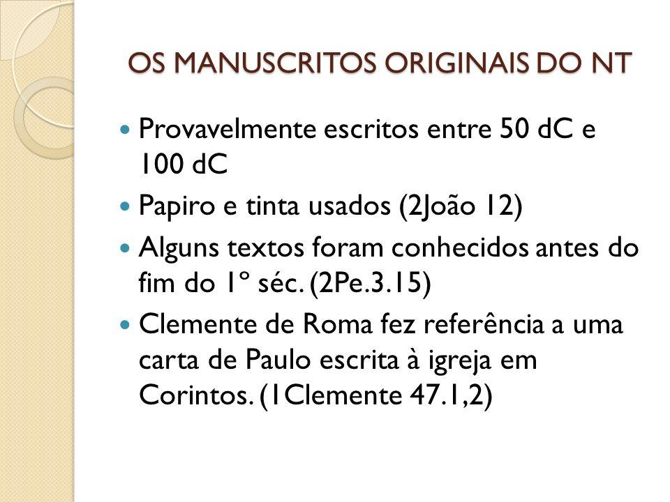 OS MANUSCRITOS ORIGINAIS DO NT Provavelmente escritos entre 50 dC e 100 dC Papiro e tinta usados (2João 12) Alguns textos foram conhecidos antes do fi