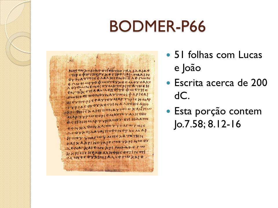 BODMER-P66 51 folhas com Lucas e João Escrita acerca de 200 dC. Esta porção contem Jo.7.58; 8.12-16