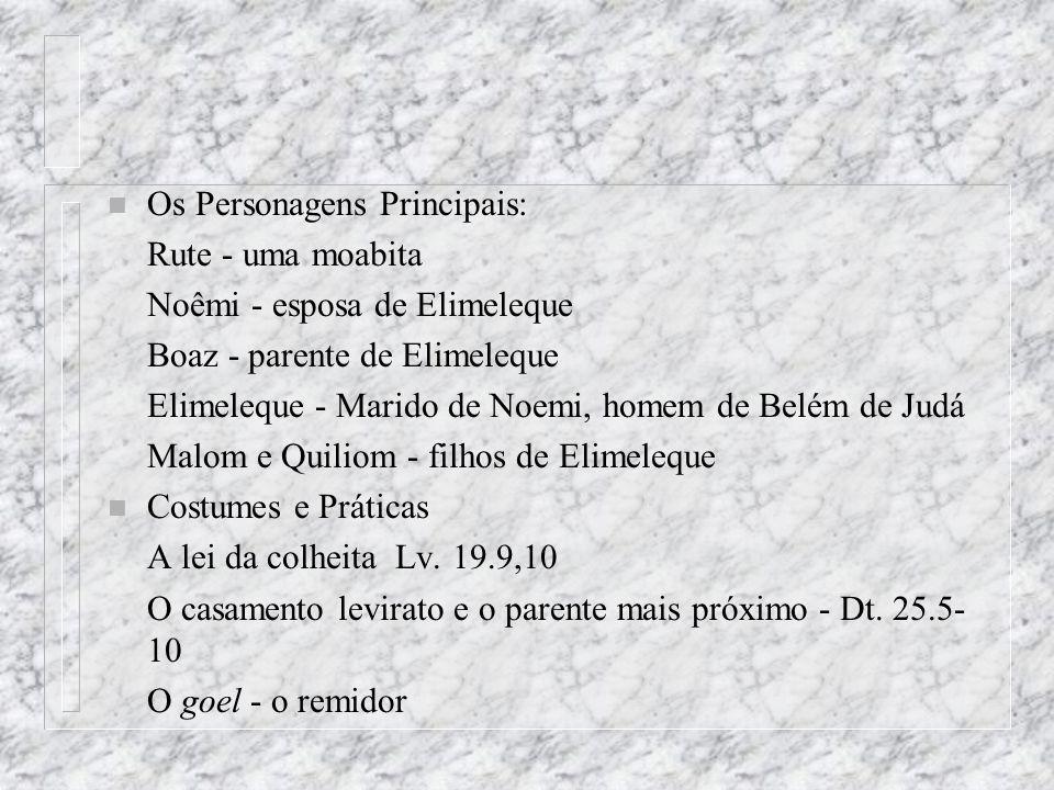 n Os Personagens Principais: Rute - uma moabita Noêmi - esposa de Elimeleque Boaz - parente de Elimeleque Elimeleque - Marido de Noemi, homem de Belém