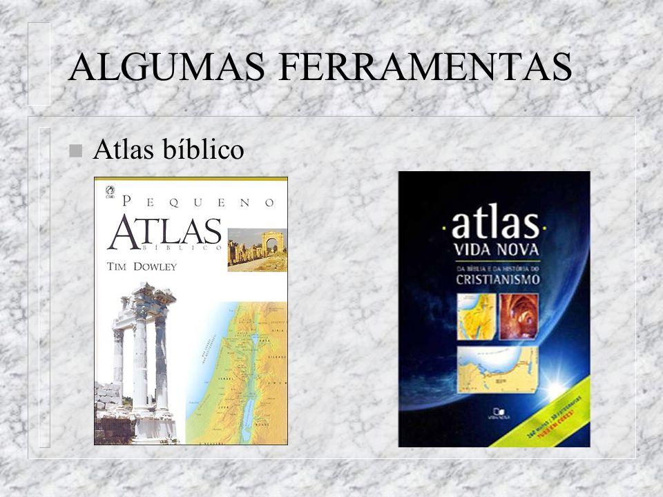 ALGUMAS FERRAMENTAS n Atlas bíblico