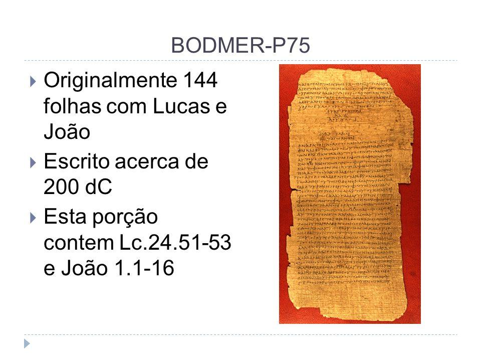 BODMER-P75 Originalmente 144 folhas com Lucas e João Escrito acerca de 200 dC Esta porção contem Lc.24.51-53 e João 1.1-16