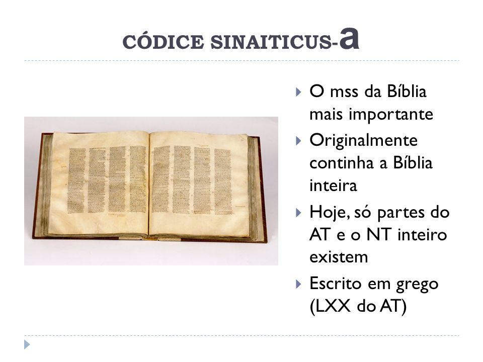 CÓDICE SINAITICUS- a O mss da Bíblia mais importante Originalmente continha a Bíblia inteira Hoje, só partes do AT e o NT inteiro existem Escrito em g