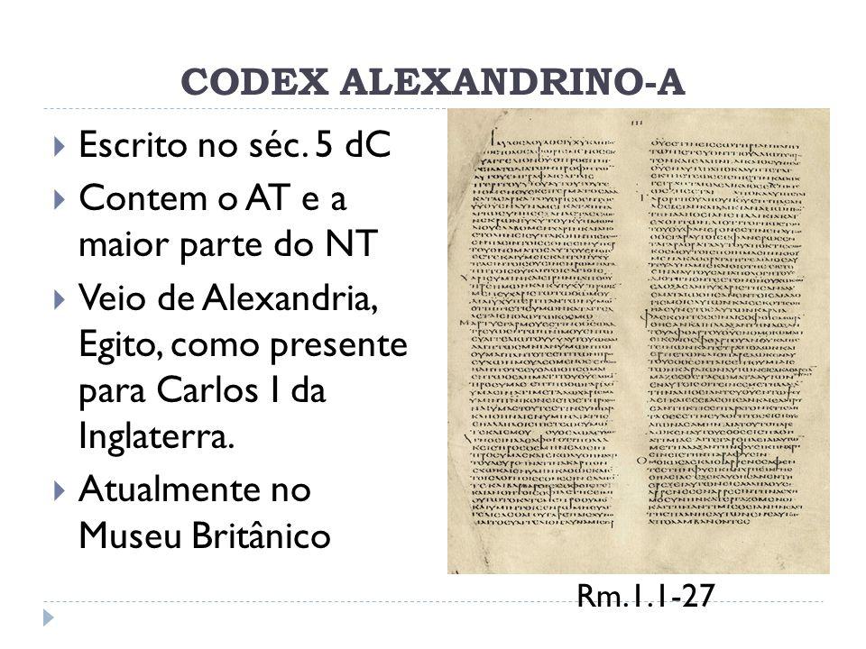 CODEX ALEXANDRINO-A Escrito no séc. 5 dC Contem o AT e a maior parte do NT Veio de Alexandria, Egito, como presente para Carlos I da Inglaterra. Atual