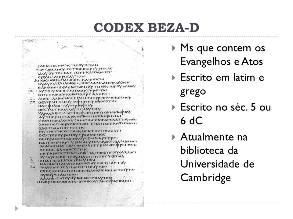 CODEX BEZA-D Ms que contem os Evangelhos e Atos Escrito em latim e grego Escrito no séc. 5 ou 6 dC Atualmente na biblioteca da Universidade de Cambrid