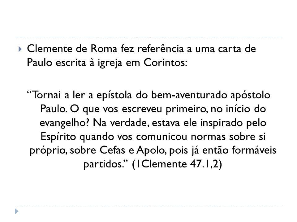 Clemente de Roma fez referência a uma carta de Paulo escrita à igreja em Corintos: Tornai a ler a epístola do bem-aventurado apóstolo Paulo. O que vos