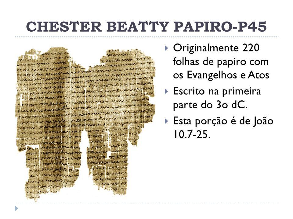 CHESTER BEATTY PAPIRO-P46 Atualmente 86 folhas Originalmente 104 flhas com alguns das cartas de Paulo e Hebreus Esta porção contem Gl.6.10-Fl.1.1