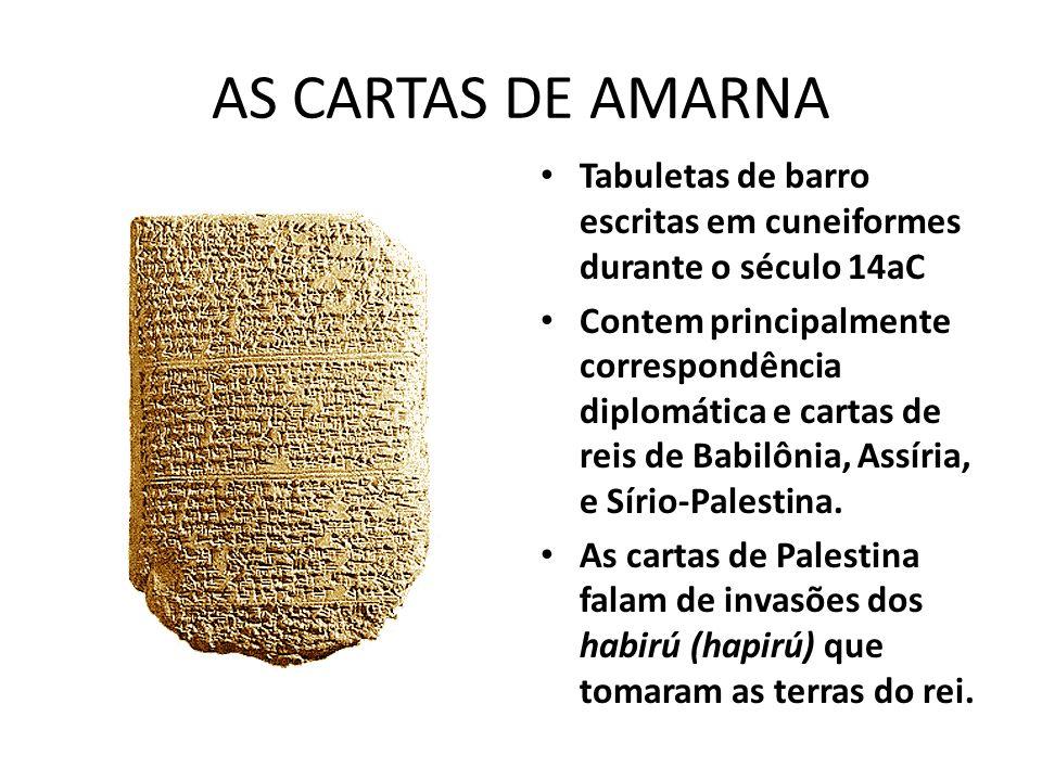 AS CARTAS DE AMARNA Tabuletas de barro escritas em cuneiformes durante o século 14aC Contem principalmente correspondência diplomática e cartas de rei